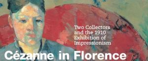 Cézanne in Florence - Two Collectors and the 1910 Exhibition of Impressionism